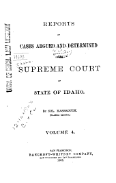 Reports of Cases Argued and Determined in the Supreme Court of the State of Idaho: Volume 4