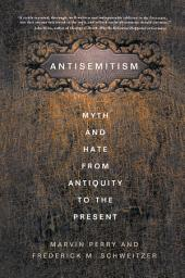 Antisemitism: Myth and Hate from Antiquity to the Present