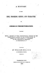History of the Rise, Progress, Genius, and Character of American Presbyterianism