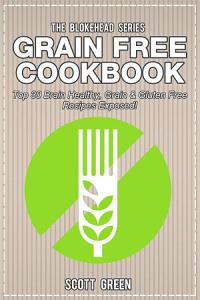 Grain Free Cookbook : Top 30 Brain Healthy, Grain & Gluten Free Recipes Exposed!