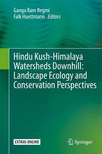 Hindu Kush Himalaya Watersheds Downhill  Landscape Ecology and Conservation Perspectives PDF