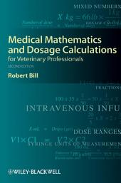 Medical Mathematics and Dosage Calculations for Veterinary Professionals: Edition 2