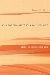 Philosophy, History, and Theology: Selected Reviews 1975-2011