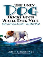 The Only Dog Tricks Book You'll Ever Need: Impress Friends, Family--and Other Dogs!, Edition 3
