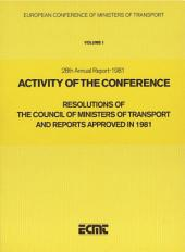 Activity of the Conference: Resolutions of the Council of Ministers of Transport and Reports Approved in 1981 Twenty-Eighth Annual Report (1981): Twenty-Eighth Annual Report (1981)