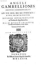 Commentarius ad tit ulum  Dig esti  de re judicata   Nunc Primum Editus   Ejusdem interpretatio ad titulum de appellationibus PDF