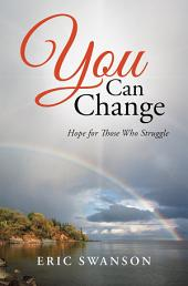 You Can Change: Hope for Those Who Struggle