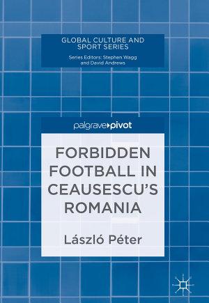 Forbidden Football in Ceausescu's Romania