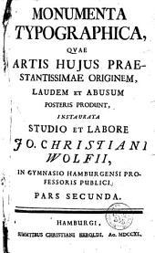 Monumenta typographica, quae artis hujus praestantissimae originem, laudem et abusum posteris produnt: Volume 2