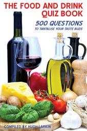 The Food and Drink Quiz Book: 500 Questions to Tantalise Your Taste Buds