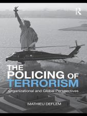 The Policing of Terrorism: Organizational and Global Perspectives
