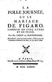 La Folle Journée Ou Le Mariage De Figaro: Comédie En Cinq Actes, En Prose ; Représentée pour la première fois, par les Comédiens français ordinaires du Roi, le mardi 27 avril 1784