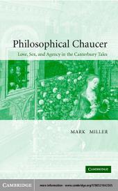 Philosophical Chaucer: Love, Sex, and Agency in the Canterbury Tales