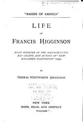 "Life of Francis Higginson, First Minister in the Massachusetts Bay Colony, and Author of ""New England's Plantation"" (1630)"