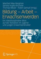 Bildung – Arbeit – Erwachsenwerden: Ein interdisziplinärer Blick auf die Transition im Jugend und jungen Erwachsenenalter