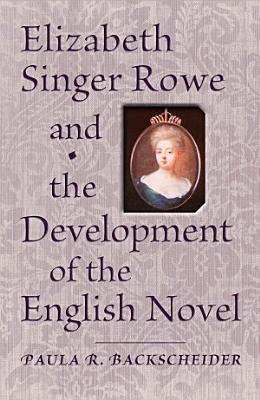 Elizabeth Singer Rowe and the Development of the English Novel PDF
