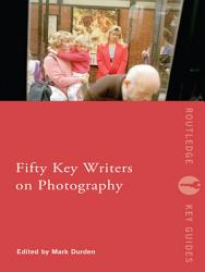 Fifty Key Writers On Photography Book PDF