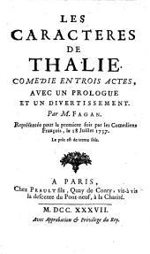 Les caractères de Thalie. Comedie en trois actes, avec un prologue et un divertissement. Par M. Fagan. Représenté pour la premiere fois par les comediens françois, le 18 juillet 1737