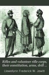 Rifles and volunteer rifle corps, their constitution, arms, drill laws and uniform