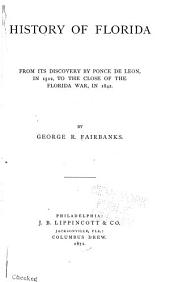 History of Florida from Its Discovery by Ponce de Leon, in 1512, to the Close of the Florida War, in 1842