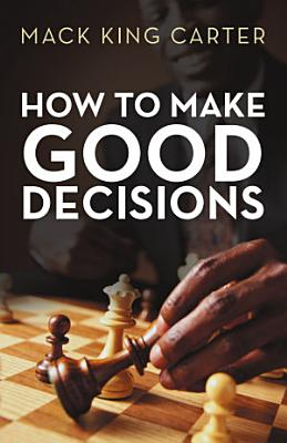How to Make Good Decisions PDF