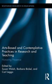 Arts-based and Contemplative Practices in Research and Teaching: Honoring Presence