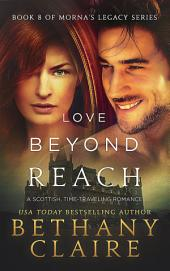 Love Beyond Reach (A Scottish Time Travel Romance): Book 8 of Morna's Legacy Series