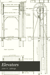 Elevators: A Practical Treatise on the Developement and Design of Hand, Belt, Steam, Hydraulic, and Electric Elevators