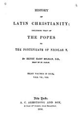 History of Latin Christianity: Including that of the Popes to the Pontificate of Nicolas V, Volumes 7-8
