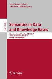 Semantics in Data and Knowledge Bases: 5th International Workshop SDKB 2011, Zürich, Switzerland, July 3, 2011, Revised Selected Papers