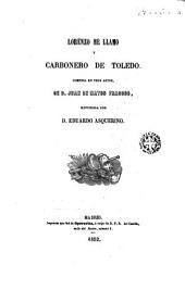 Lorenzo me llamo y carbonero de Toledo: comedia en tres actos