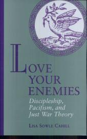 Love Your Enemies: Discipleship, Pacifism, and Just War Theory