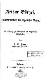 Arthur Görgei, Obercommandant der ungarischen Armee: Ein Beitrag zur Geschichte der ungarischen Revolution