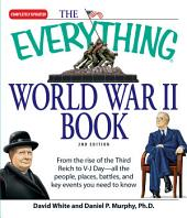 The Everything World War II Book: People, Places, Battles, and All the Key Events, Edition 2