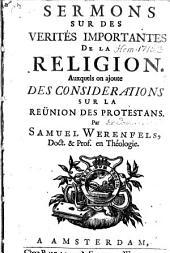Sermons Sur Des Verités Importantes De La Religion: Auxquels on ajoute Des Considerations Sur La Reünion Des Protestans