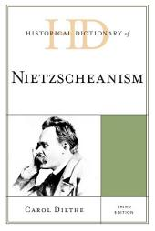 Historical Dictionary of Nietzscheanism: Edition 3