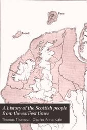 A History of the Scottish People from the Earliest Times: Volume 1