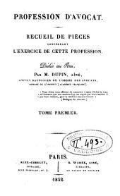 Profession d'avocat: Recueil de pièces concernant l'exercice de cette profession. T. 1