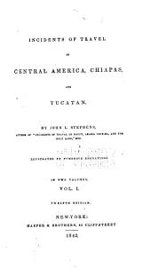 Incidents of Travel in Central America, Chiapas and Yucatan: Volume 1