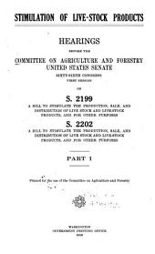 Stimulation of livestock products: Hearings before the Committee on Agriculture and Forestry, United States Senate, sixty-sixth Congress, first session on S. 2199, a bill to stimulate the production, sale, and distribution of live stock and live-stock products, and for other purposes; S. 2202, a bill to stimulate the production, sale, and distribution of live stock and live-stock products, and for other puposes, Volume 1, Part 1