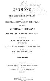 Sermons for the Different Sundays and Principal Festivals of the Year: With a Few Additional Sermons on Various Important Subjects