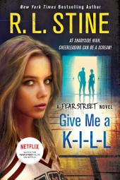Give Me a K-I-L-L: A Fear Street Novel