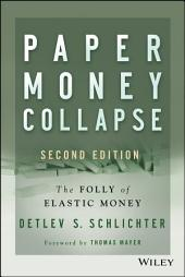 Paper Money Collapse: The Folly of Elastic Money, Edition 2