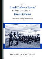 The Israeli Defence Forces    Representation in Israeli Cinema PDF