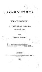 Amarynthus, the Nympholept: A Pastoral Drama, in Three Acts. With Other Poems