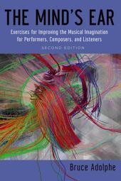The Mind's Ear: Exercises for Improving the Musical Imagination for Performers, Composers, and Listeners, Edition 2