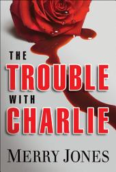 The Trouble With Charlie: An Elle Harrison Thriller