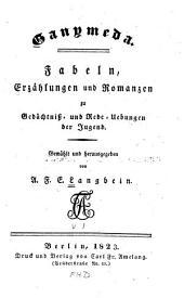 Ganymeda: Fabeln, Erzählungen und Romanzen zu Gedächtniss- und Rede-Übungen der Jugend, Band 1