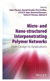 Micro- and Nano-Structured Interpenetrating Polymer Networks: From Design to Applications