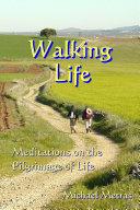 Walking Life: Meditations on the Pilgrimage of Life
